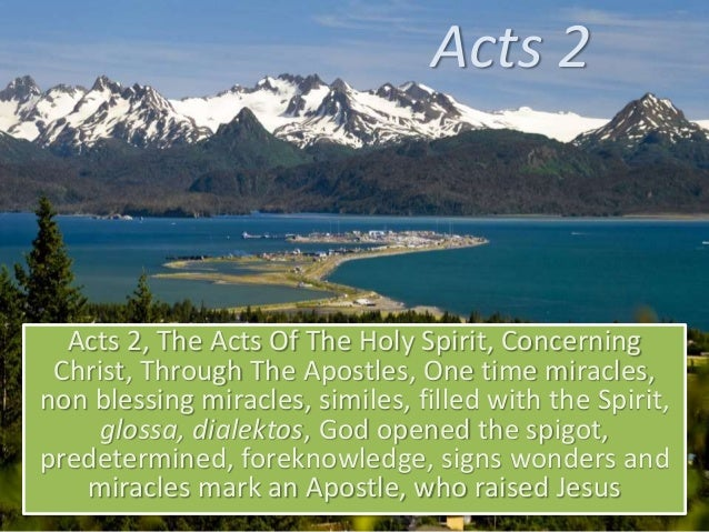 Acts 2 Acts 2, The Acts Of The Holy Spirit, Concerning Christ, Through The Apostles, One time miracles, non blessing mirac...