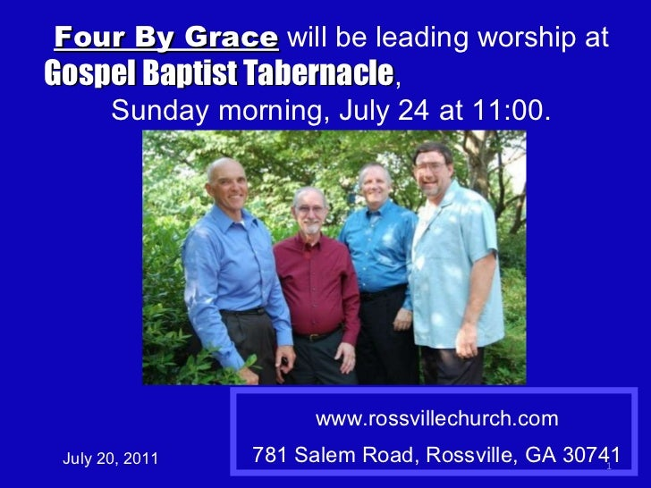 www.rossvillechurch.com 781 Salem Road, Rossville, GA 30741 July 20, 2011 Four By Grace  will be leading worship at  Gospe...