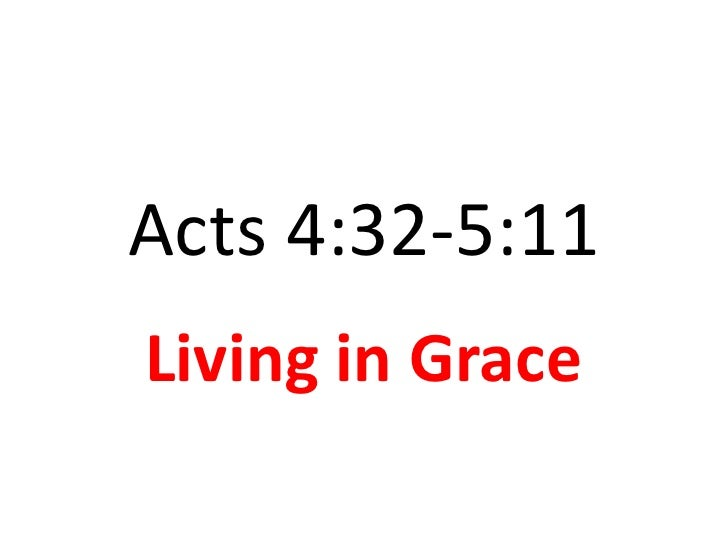 Acts 4:32-5:11<br />Living in Grace <br />