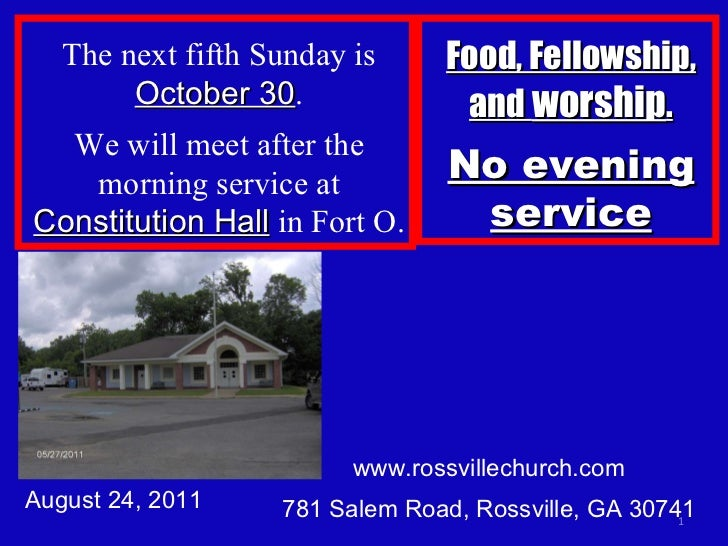 www.rossvillechurch.com 781 Salem Road, Rossville, GA 30741 August 24, 2011 The next fifth Sunday is  October 30 . We will...