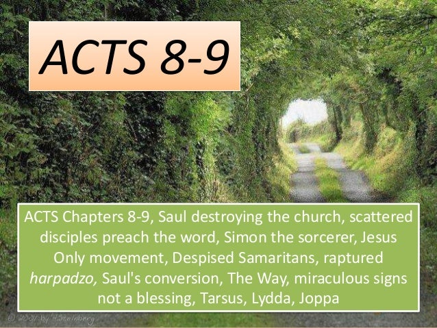 ACTS 8-9 ACTS Chapters 8-9, Saul destroying the church, scattered disciples preach the word, Simon the sorcerer, Jesus Onl...