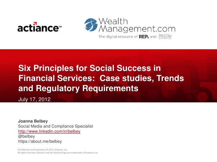 Six Principles for Social Success inFinancial Services: Case studies, Trendsand Regulatory RequirementsJuly 17, 2012Joanna...
