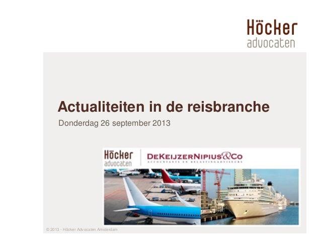 Actualiteiten in de reisbranche Donderdag 26 september 2013 © 2013 - Höcker Advocaten Amsterdam