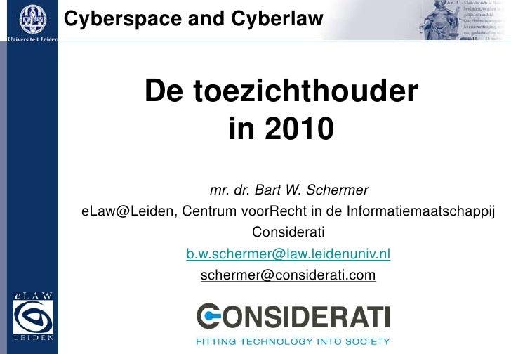 Cyberspace and Cyberlaw<br />De toezichthouder<br />in 2010 <br />mr. dr. Bart W. Schermer<br />eLaw@Leiden, Centrum voorR...