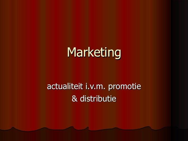 Marketing actualiteit i.v.m. promotie & distributie