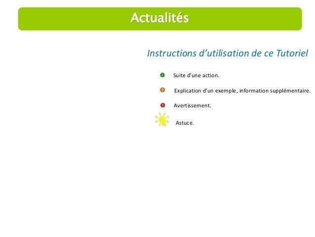 Instructions d'utilisation de ce Tutoriel  Suite d'une action.  Explication d'un exemple, information supplémentaire.  Ave...