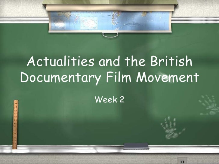Actualities and the British Documentary Film Movement Week 2