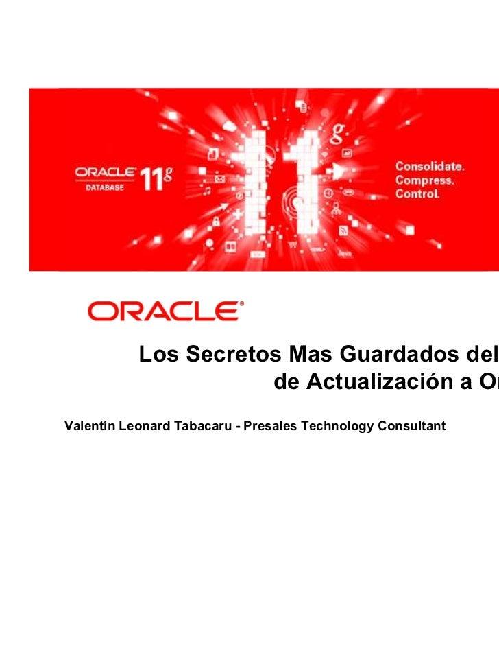 Los Secretos Mas Guardados del Proceso                      de Actualización a Oracle 11gValentín Leonard Tabacaru - Presa...