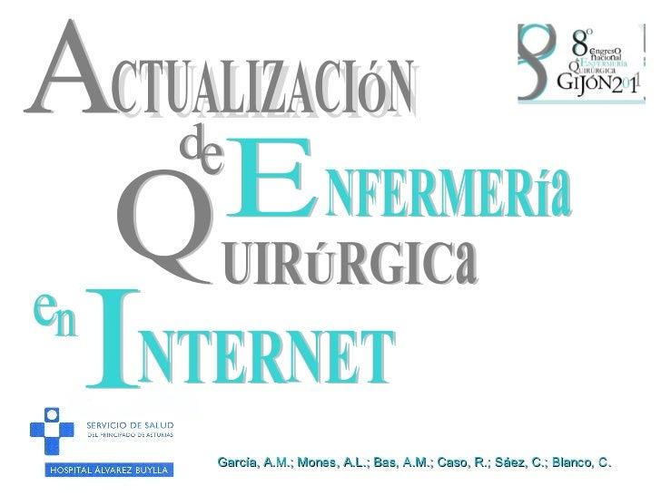 NTERNET E UIRÚRGICa Q A CTUALIZACIÓN NFERMERÍa d e n e I García, A.M.; Mones, A.L.; Bas, A.M.; Caso, R.; Sáez, C.; Blanco,...