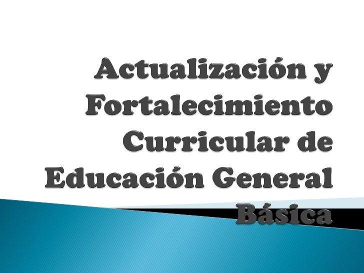 Actualización y fortalecimiento curricular de educación general básica