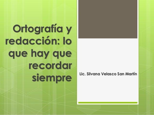 Ortografía y redacción: lo que hay que recordar siempre Lic. Silvana Velasco San Martín