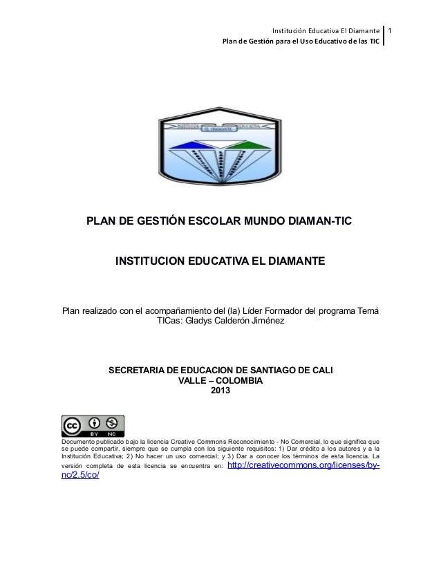 Institución Educativa El Diamante 1 Plan de Gestión para el Uso Educativo de las TIC  PLAN DE GESTIÓN ESCOLAR MUNDO DIAMAN...