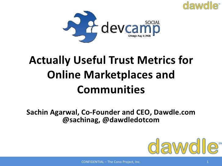 Actually Useful Trust Metrics for   Online Marketplaces and         CommunitiesSachin Agarwal, Co-Founder and CEO, Dawdle....