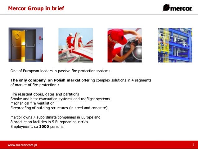 Mercor Group in brief  One of European leaders in passive fire protection systems The only company on Polish market offeri...