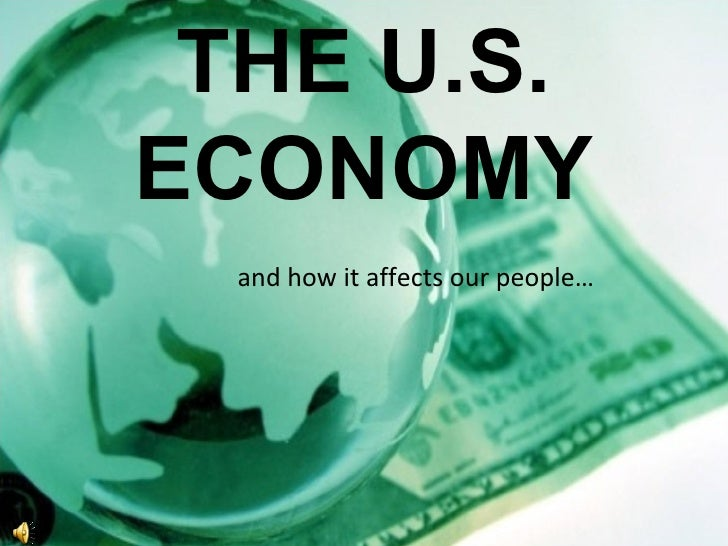 THE U.S. ECONOMY and how it affects our people…