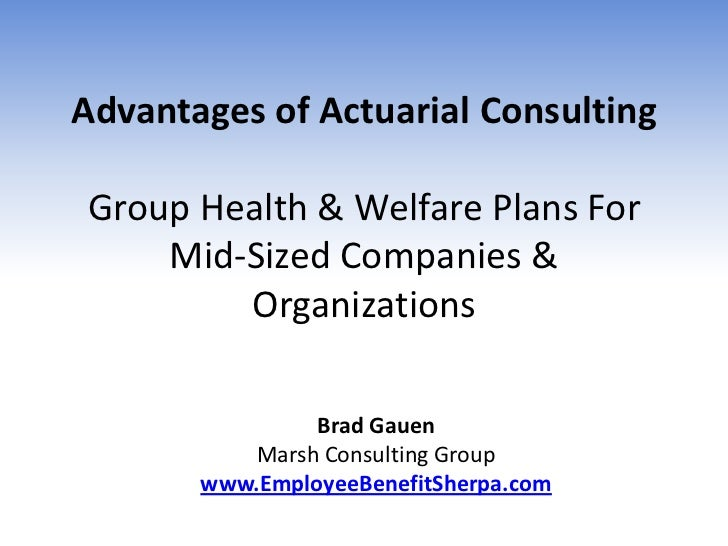Advantages of Actuarial ConsultingGroup Health & Welfare Plans For    Mid-Sized Companies &        Organizations          ...