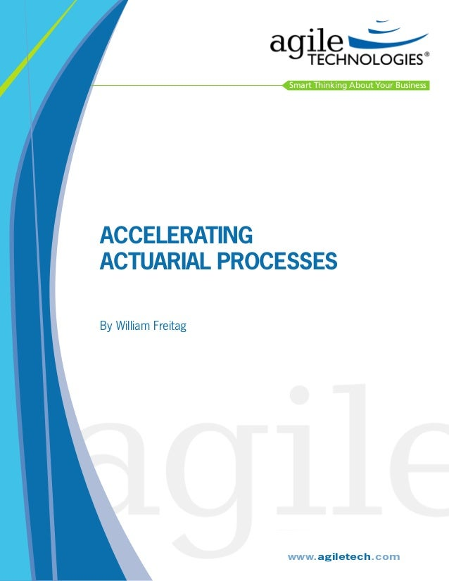 Smart Thinking About Your Business  Accelerating Actuarial Processes By William Freitag  www.agiletech.com