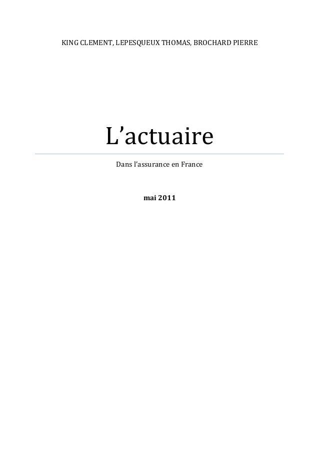 KING CLEMENT, LEPESQUEUX THOMAS, BROCHARD PIERRE  L'actuaire  Dans l'assurance en France  mai 2011