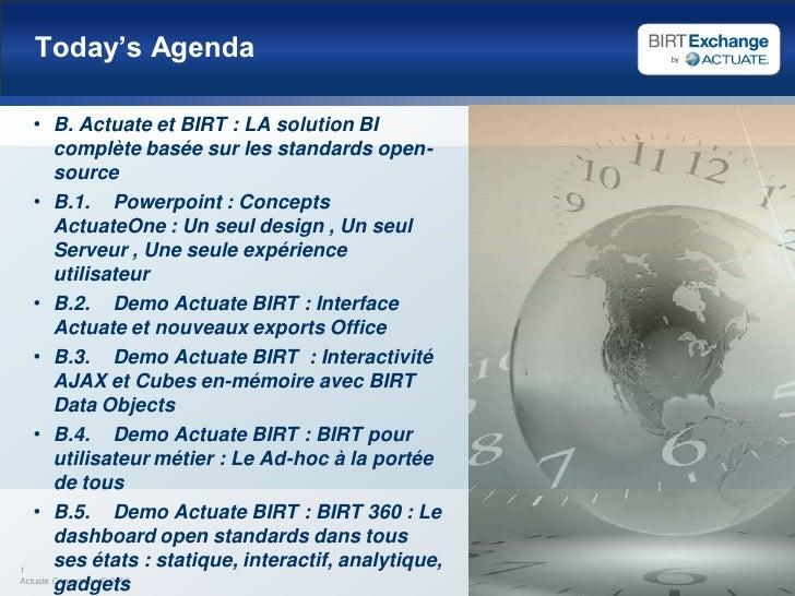 Today's Agenda • B. Actuate et BIRT : LA solution BI    complète basée sur les standards open-    source • B.1.           ...