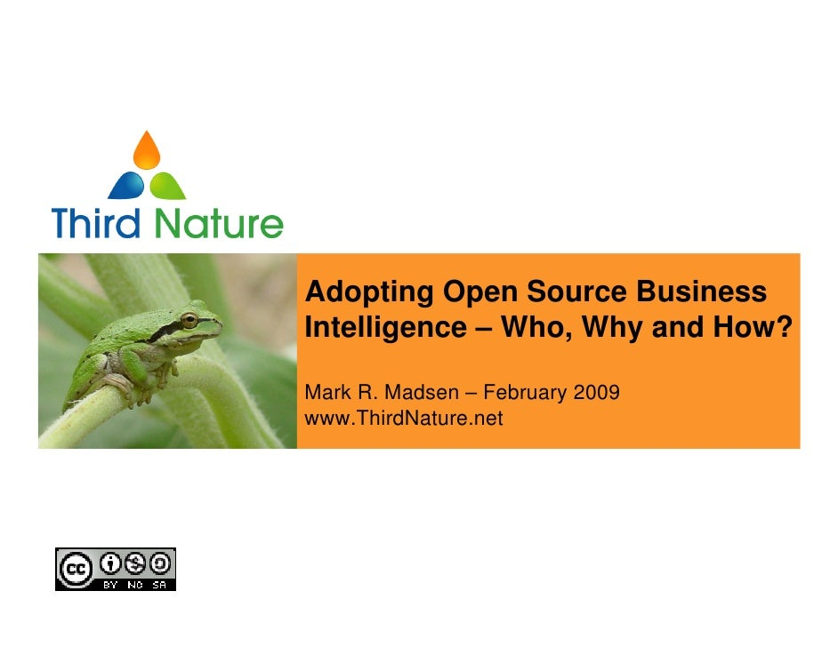 Leveraging Open Source Adopting Open Source Business Business Intelligence and How? Intelligence – Who, Why Across Your Or...