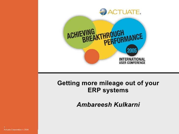 Getting more mileage out of your ERP systems Ambareesh Kulkarni