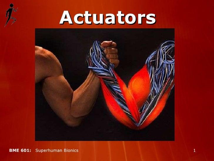 BME 601:  Superhuman Bionics BME 601:  Superhuman Bionics Actuators