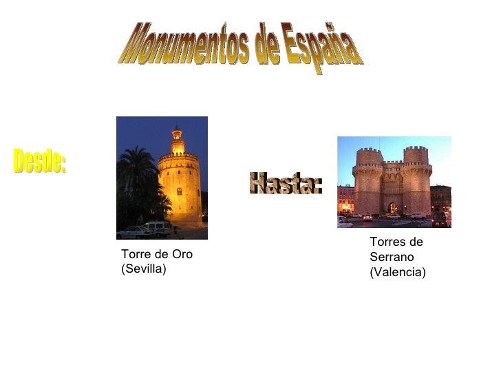 Monumentos de España Desde: Hasta: Torres de Serrano (Valencia) Torre de Oro ( Sevilla)