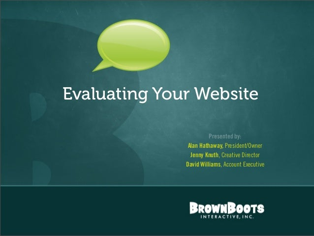Evaluating Your Website                                                      Presented by:                                ...