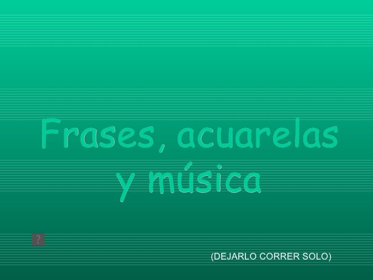 Frases, acuarelas y música (DEJARLO CORRER SOLO)