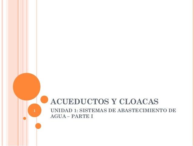 ACUEDUCTOS Y CLOACAS-UNIDAD 1- SISTEMAS DE ABASTECIMIENTO PARTE I