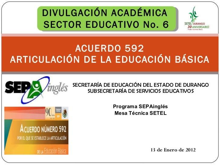 ACUERDO 592 ARTICULACIÓN DE LA EDUCACIÓN BÁSICA SECRETARÍA DE EDUCACIÓN DEL ESTADO DE DURANGO SUBSECRETARÍA DE SERVICIOS E...