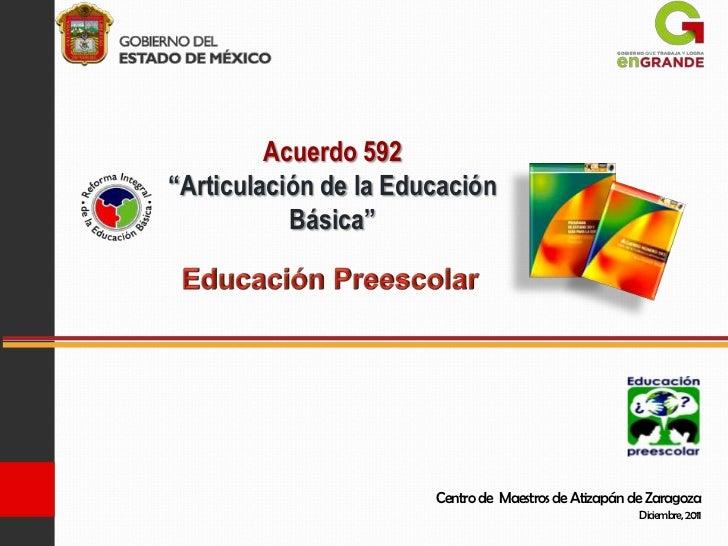 """Acuerdo 592""""Articulación de la Educación           Básica""""                       Centro de Maestros de Atizapán de Zaragoz..."""