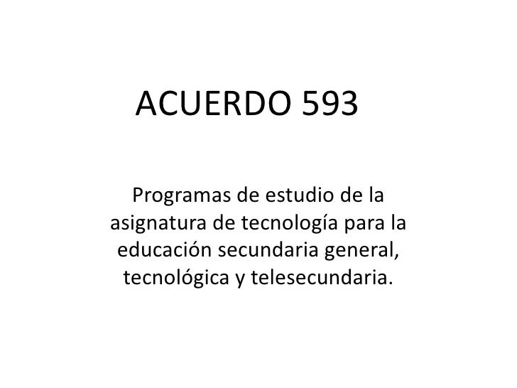 ACUERDO 593   Programas de estudio de laasignatura de tecnología para la educación secundaria general,  tecnológica y tele...