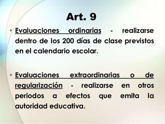 Art. 9• Evaluaciones ordinarias - realizarse  dentro de los 200 días de clase previstos en el calendario escolar.• Evaluac...
