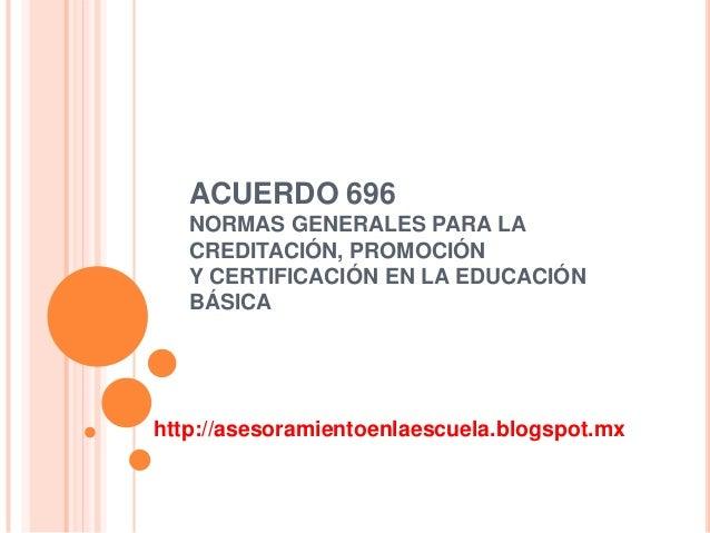 ACUERDO 696 NORMAS GENERALES PARA LA CREDITACIÓN, PROMOCIÓN Y CERTIFICACIÓN EN LA EDUCACIÓN BÁSICA  http://asesoramientoen...