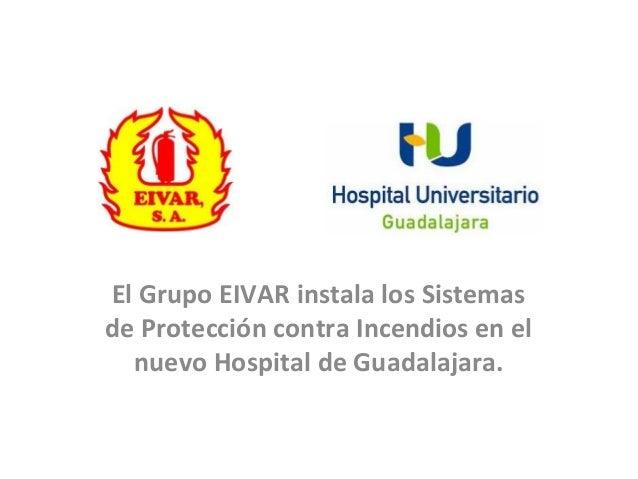 El Grupo EIVAR instala los Sistemas de Protección contra Incendios en el nuevo Hospital de Guadalajara.