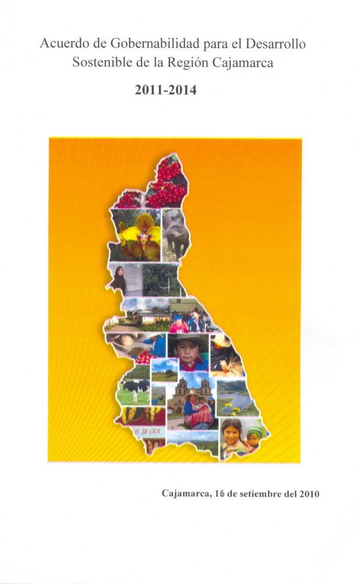 Acuerdo de Gobemabilidad para el Desarrollo     Sostenible de la Región Cajamarca               2011-2014 ~               ...
