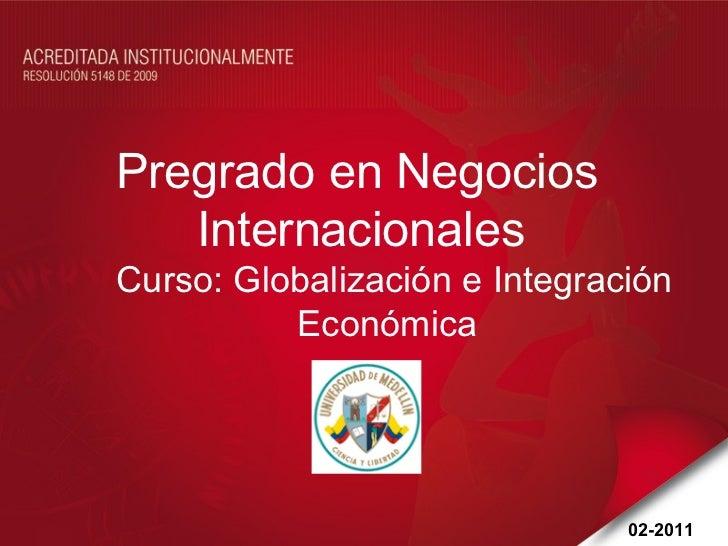 Pregrado en Negocios Internacionales Curso: Globalización e Integración  Económica 02-2011