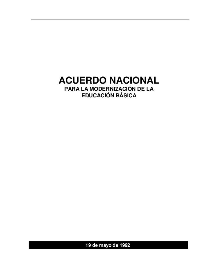 ACUERDO NACIONALPARA LA MODERNIZACIÓN DE LA     EDUCACIÓN BÁSICA      19 de mayo de 1992