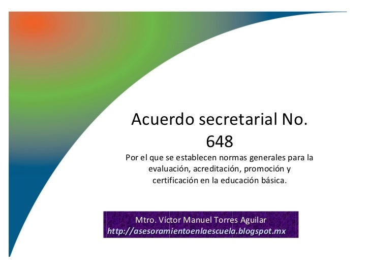Acuerdo secretarial No.              648    Por el que se establecen normas generales para la           evaluación, acredi...