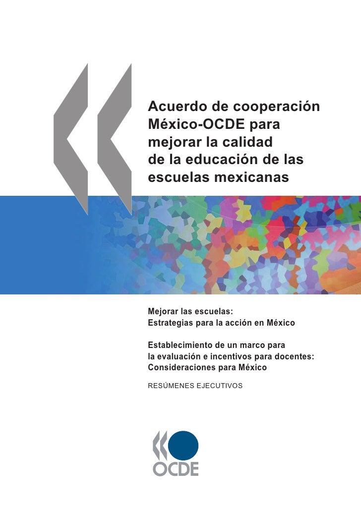 Acuerdo de cooperaciónMéxico-OCDE paramejorar la calidadde la educación de lasescuelas mexicanasMejorar las escuelas:Estra...