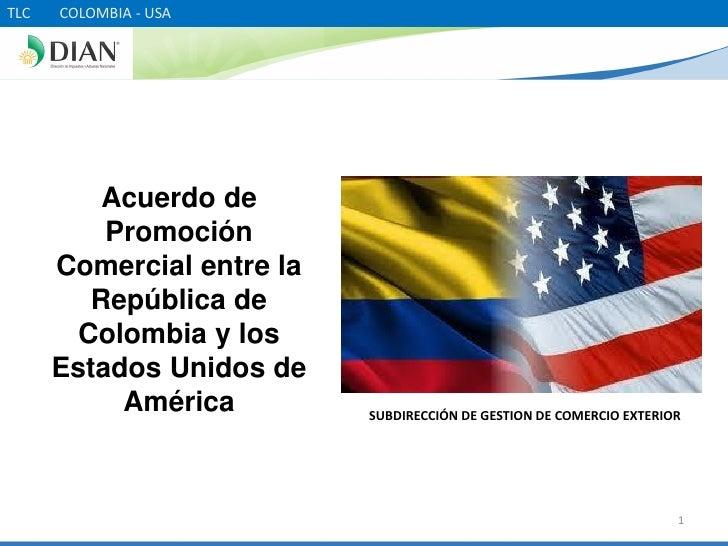 TLC   COLOMBIA - USA          Acuerdo de          Promoción      Comercial entre la         República de        Colombia y...