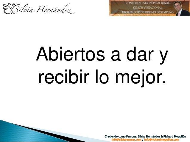Abiertos a dar y recibir lo mejor. Creciendo como Persona: Silvia Hernández & Richard Mogollón info@silviarenacer.com / in...