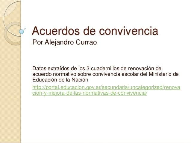 Acuerdos de convivenciaPor Alejandro CurraoDatos extraídos de los 3 cuadernillos de renovación delacuerdo normativo sobre ...