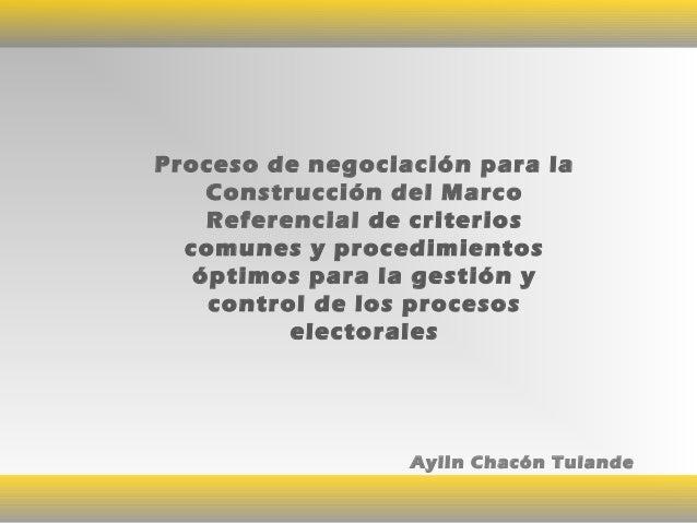 Proceso de negociación para la Construcción del Marco Referencial de criterios comunes y procedimientos óptimos para la ge...
