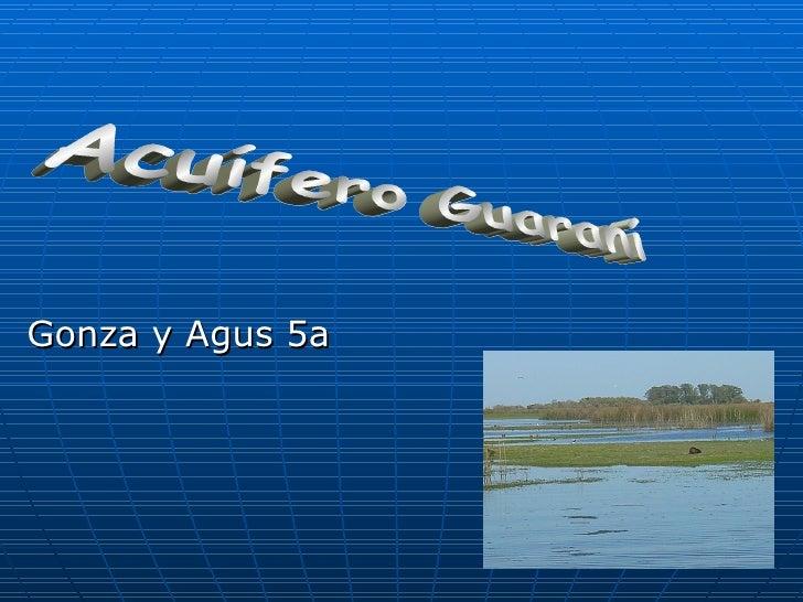 Gonza y Agus 5a Acuífero Guaraní