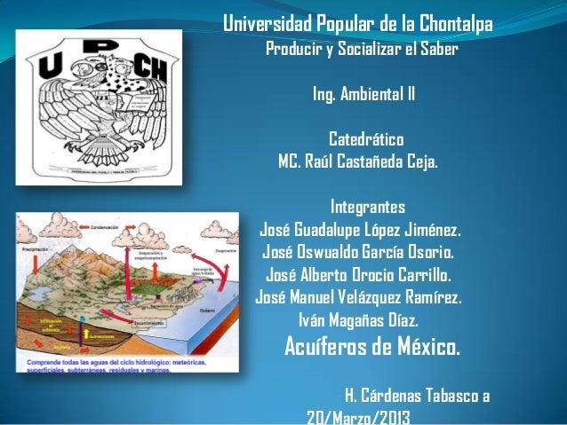 Universidad Popular de la Chontalpa Producir y Socializar el Saber Ing. Ambiental ll Catedrático MC. Raúl Castañeda Ceja. ...