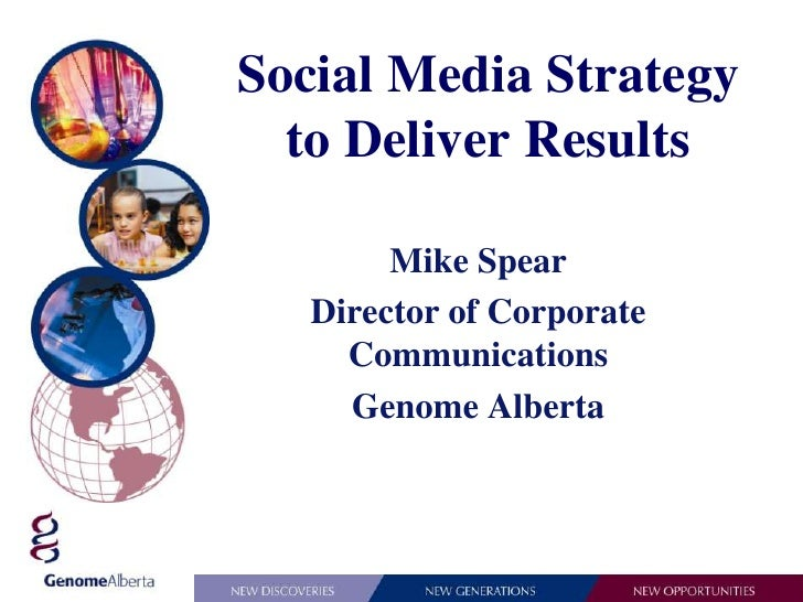 Social Media Strategy to Deliver Results<br />Mike Spear<br />Director of Corporate Communications<br />Genome Alberta<br />