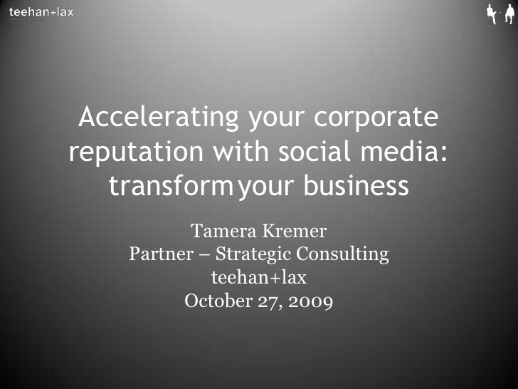 Accelerating your corporate reputation with social media: transform	your business<br />Tamera Kremer<br />Partner – Strate...