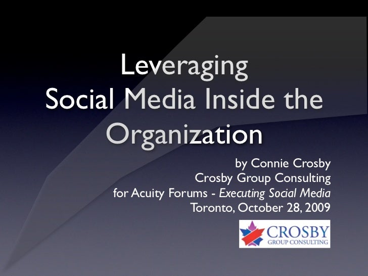 Leveraging Social Media Inside the      Organization                             by Connie Crosby                      Cro...
